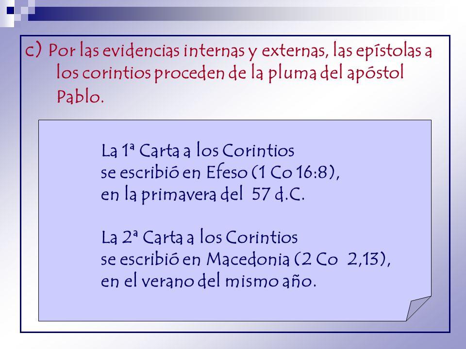 c) Por las evidencias internas y externas, las epístolas a los corintios proceden de la pluma del apóstol Pablo. La 1ª Carta a los Corintios se escrib