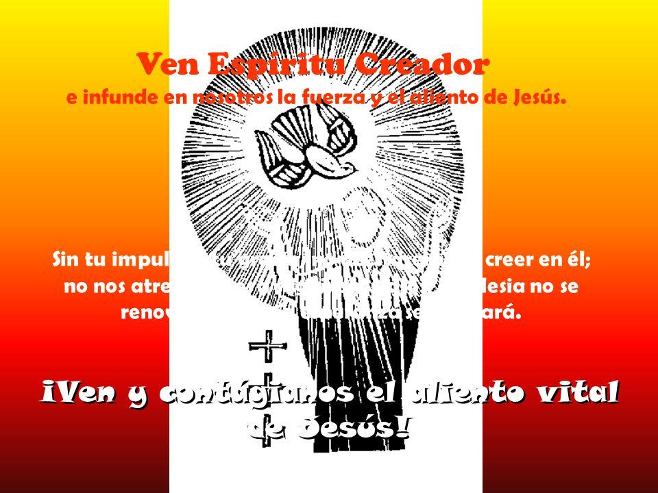Ven Espíritu Creador e infunde en nosotros la fuerza y el aliento de Jesús.