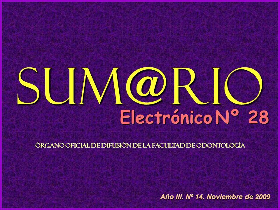 Sum@rio Electrónico Nº 28 Órgano Oficial de Difusión de la Facultad de Odontología Año III.