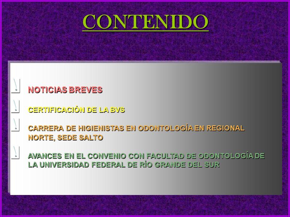 CONTENIDO NOTICIAS BREVES CERTIFICACIÓN DE LA BVS CARRERA DE HIGIENISTAS EN ODONTOLOGÍA EN REGIONAL NORTE, SEDE SALTO AVANCES EN EL CONVENIO CON FACULTAD DE ODONTOLOGÍA DE LA UNIVERSIDAD FEDERAL DE RÍO GRANDE DEL SUR