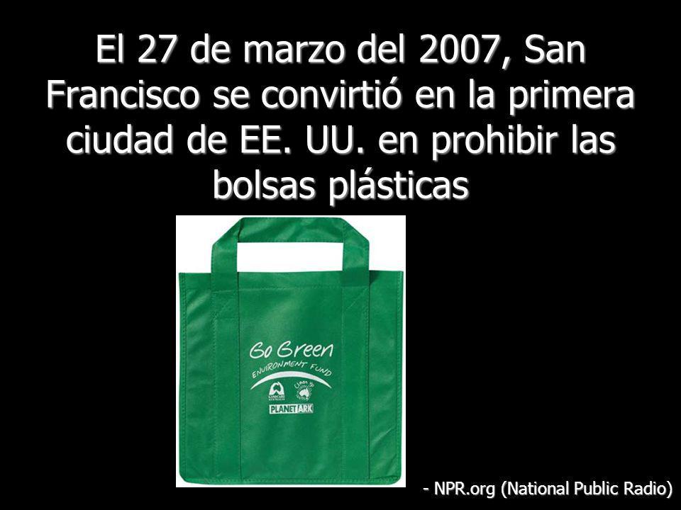 El 27 de marzo del 2007, San Francisco se convirtió en la primera ciudad de EE. UU. en prohibir las bolsas plásticas - NPR.org (National Public Radio)