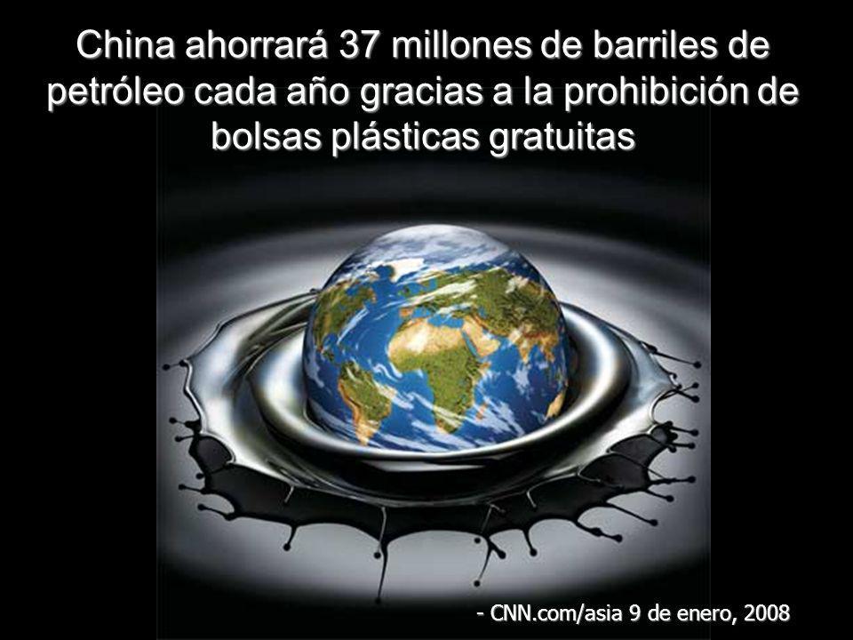 China ahorrará 37 millones de barriles de petróleo cada año gracias a la prohibición de bolsas plásticas gratuitas - CNN.com/asia 9 de enero, 2008