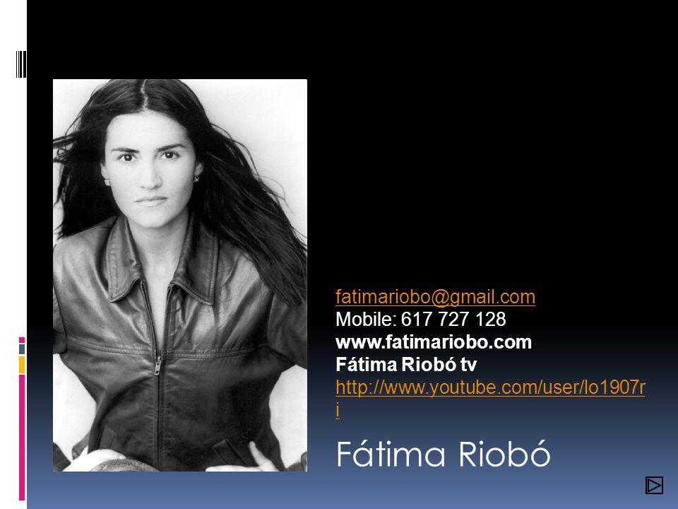 Fátima Riobó fatimariobo@gmail.com Mobile: 617 727 128 www.fatimariobo.com Fátima Riobó tv http://www.youtube.com/user/lo1907r i