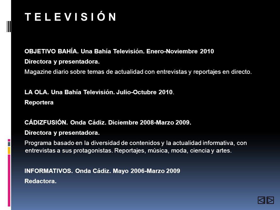 T E L E V I S I Ó N OBJETIVO BAHÍA. Una Bahía Televisión. Enero-Noviembre 2010 Directora y presentadora. Magazine diario sobre temas de actualidad con