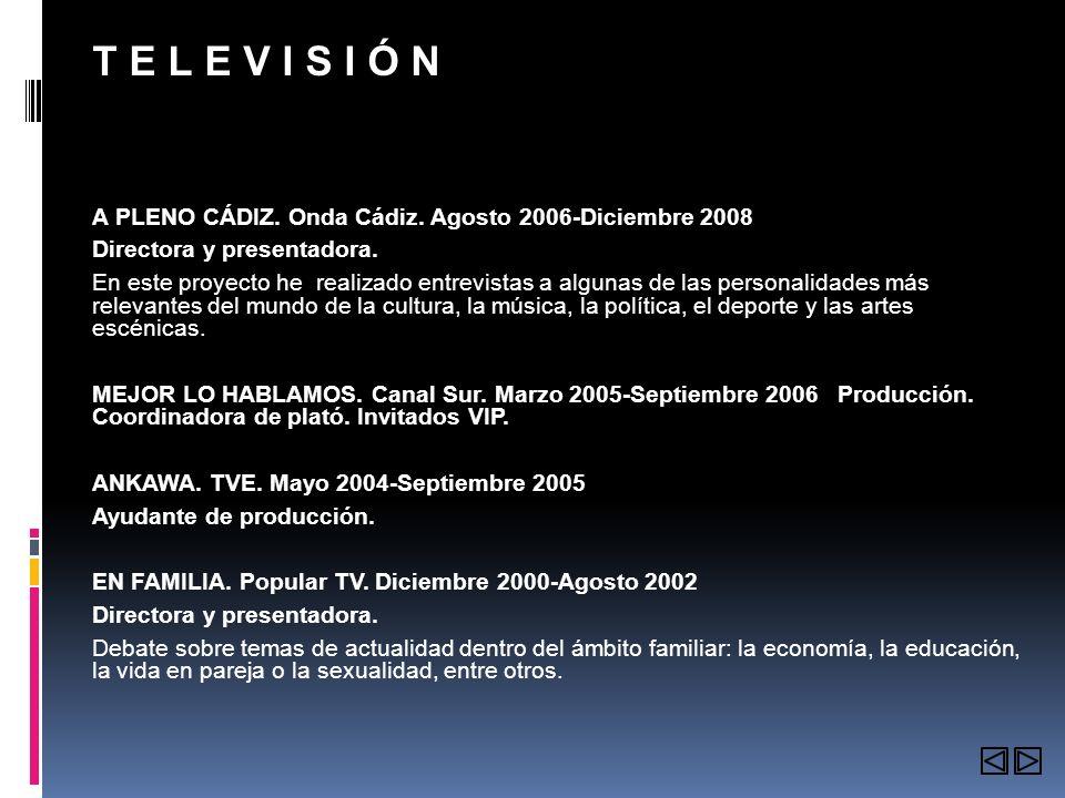 T E L E V I S I Ó N A PLENO CÁDIZ.Onda Cádiz. Agosto 2006-Diciembre 2008 Directora y presentadora.