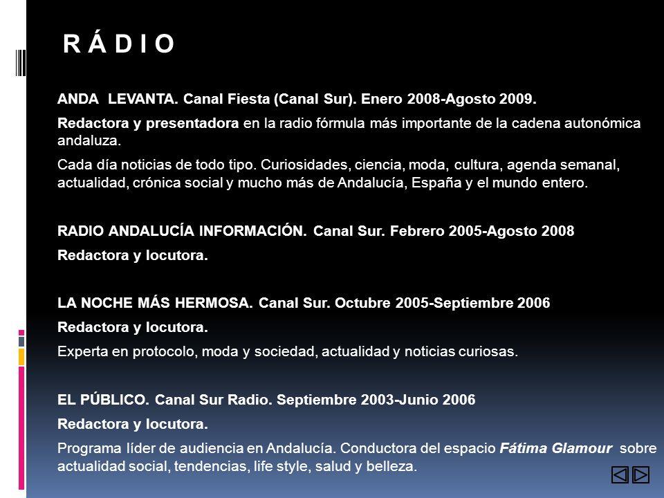 R Á D I O ANDA LEVANTA. Canal Fiesta (Canal Sur). Enero 2008-Agosto 2009. Redactora y presentadora en la radio fórmula más importante de la cadena aut