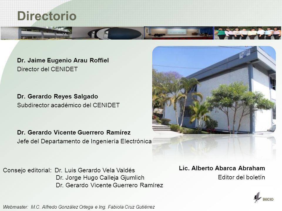 Directorio Dr. Jaime Eugenio Arau Roffiel Director del CENIDET Dr. Gerardo Reyes Salgado Subdirector académico del CENIDET Dr. Gerardo Vicente Guerrer