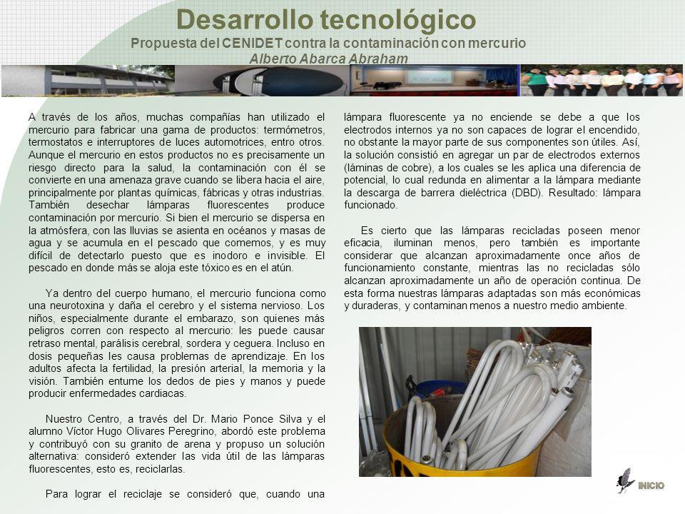 Desarrollo tecnológico Propuesta del CENIDET contra la contaminación con mercurio Alberto Abarca Abraham A través de los años, muchas compañías han ut