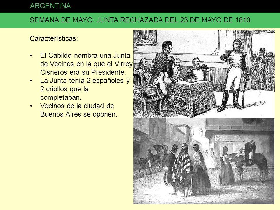 ARGENTINA SEMANA DE MAYO: JUNTA RECHAZADA DEL 23 DE MAYO DE 1810 Características: El Cabildo nombra una Junta de Vecinos en la que el Virrey Cisneros
