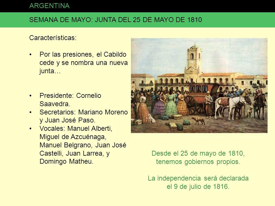 ARGENTINA SEMANA DE MAYO: JUNTA DEL 25 DE MAYO DE 1810 Características: Por las presiones, el Cabildo cede y se nombra una nueva junta… Presidente: Co