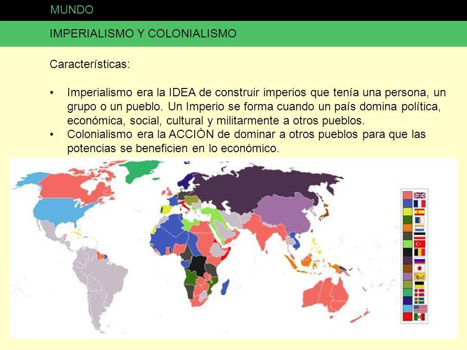 MUNDO IMPERIALISMO Y COLONIALISMO Características: Imperialismo era la IDEA de construir imperios que tenía una persona, un grupo o un pueblo. Un Impe