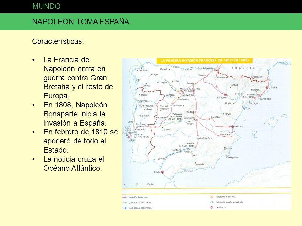 MUNDO NAPOLEÓN TOMA ESPAÑA Características: La Francia de Napoleón entra en guerra contra Gran Bretaña y el resto de Europa. En 1808, Napoleón Bonapar