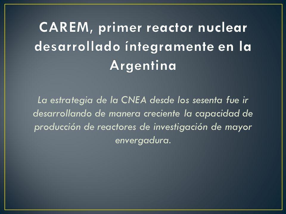 La estrategia de la CNEA desde los sesenta fue ir desarrollando de manera creciente la capacidad de producción de reactores de investigación de mayor