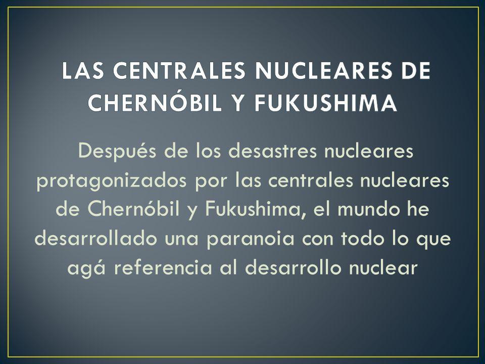 Después de los desastres nucleares protagonizados por las centrales nucleares de Chernóbil y Fukushima, el mundo he desarrollado una paranoia con todo