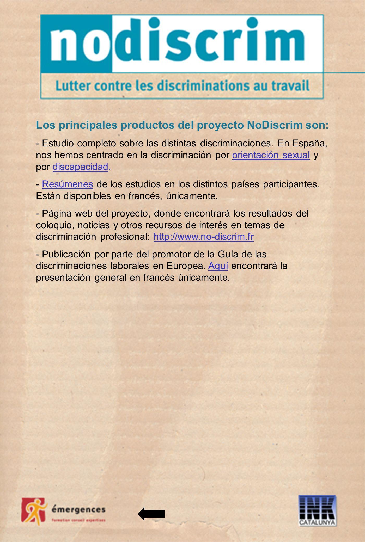 Los principales productos del proyecto NoDiscrim son: - Estudio completo sobre las distintas discriminaciones.