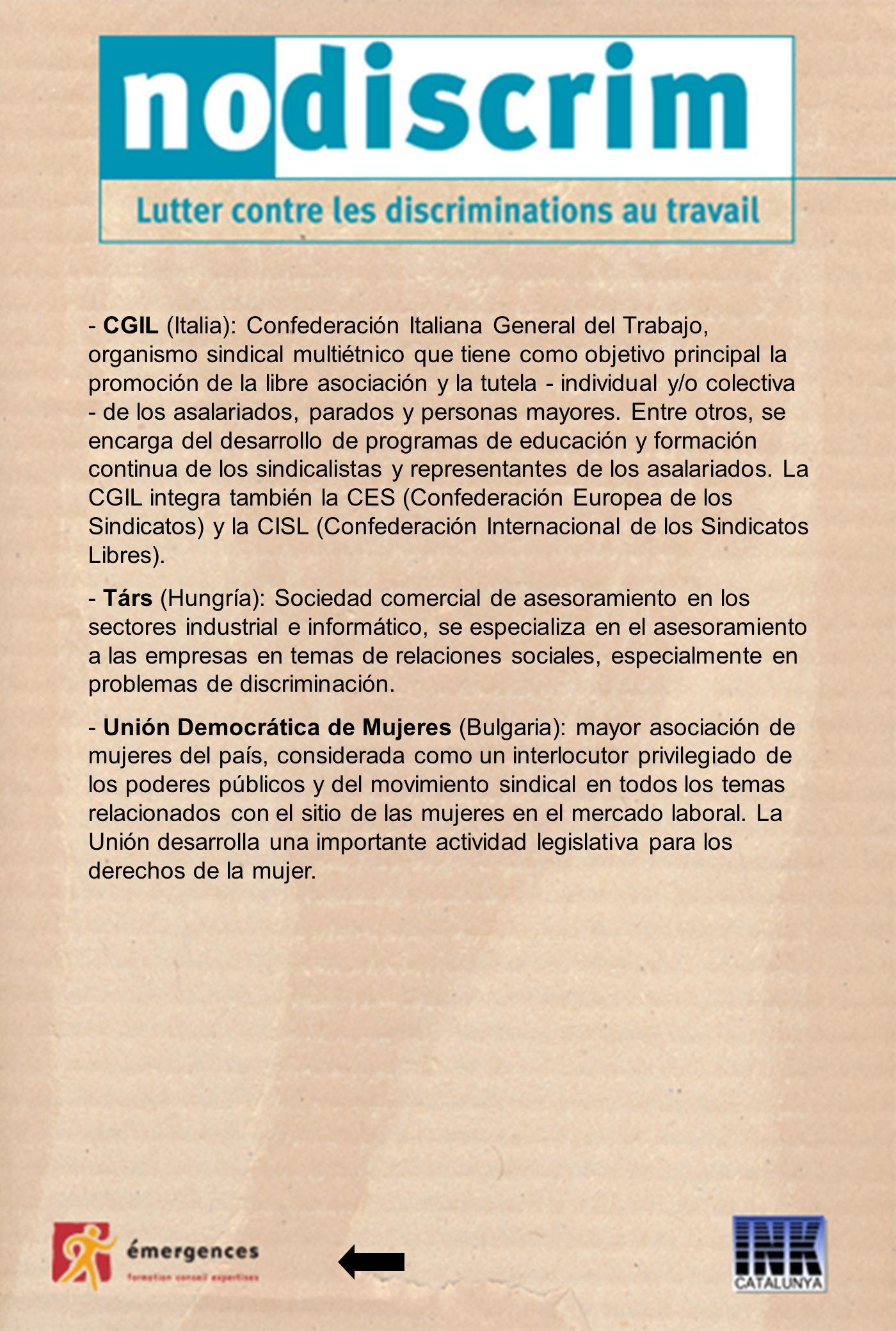 - CGIL (Italia): Confederación Italiana General del Trabajo, organismo sindical multiétnico que tiene como objetivo principal la promoción de la libre asociación y la tutela - individual y/o colectiva - de los asalariados, parados y personas mayores.