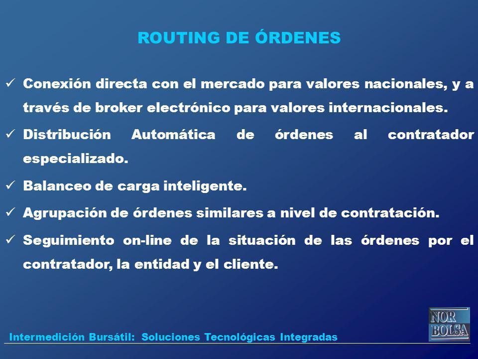 Conexión directa con el mercado para valores nacionales, y a través de broker electrónico para valores internacionales. Distribución Automática de órd