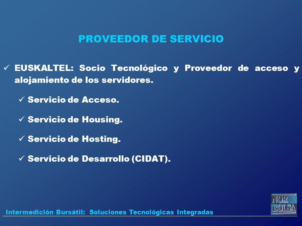 PROVEEDOR DE SERVICIO EUSKALTEL: Socio Tecnológico y Proveedor de acceso y alojamiento de los servidores. Servicio de Acceso. Servicio de Housing. Ser