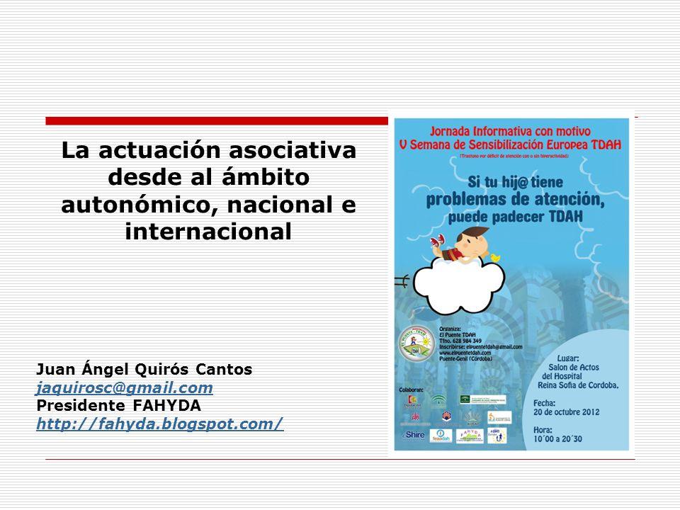 La actuación asociativa desde al ámbito autonómico, nacional e internacional Juan Ángel Quirós Cantos jaquirosc@gmail.com Presidente FAHYDA http://fahyda.blogspot.com/
