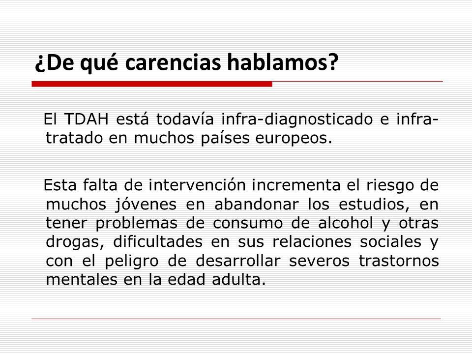 ¿De qué carencias hablamos? El TDAH está todavía infra-diagnosticado e infra- tratado en muchos países europeos. Esta falta de intervención incrementa