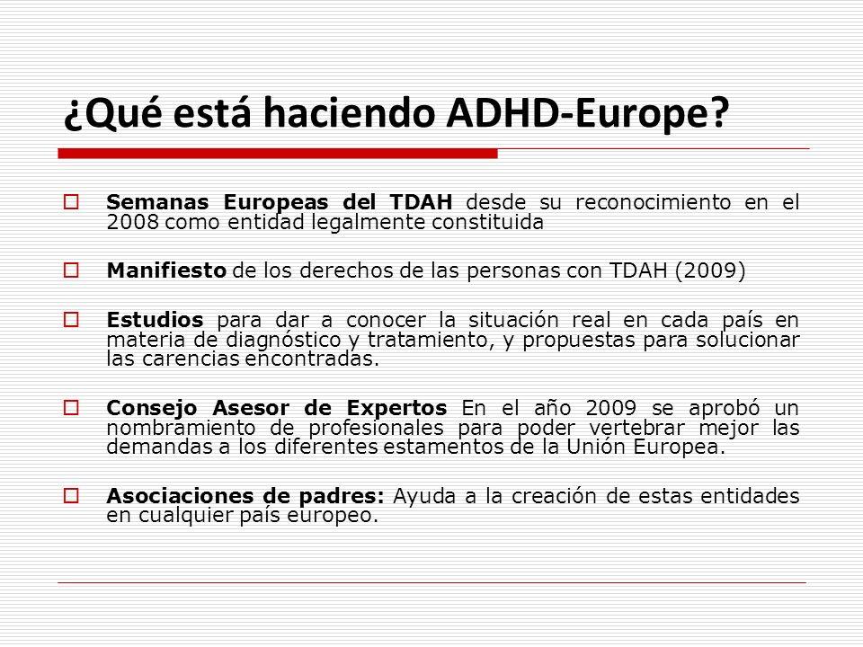 ¿Qué está haciendo ADHD-Europe? Semanas Europeas del TDAH desde su reconocimiento en el 2008 como entidad legalmente constituida Manifiesto de los der