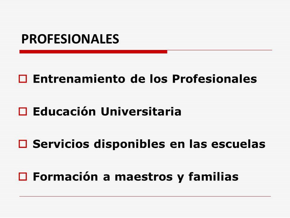PROFESIONALES Entrenamiento de los Profesionales Educación Universitaria Servicios disponibles en las escuelas Formación a maestros y familias