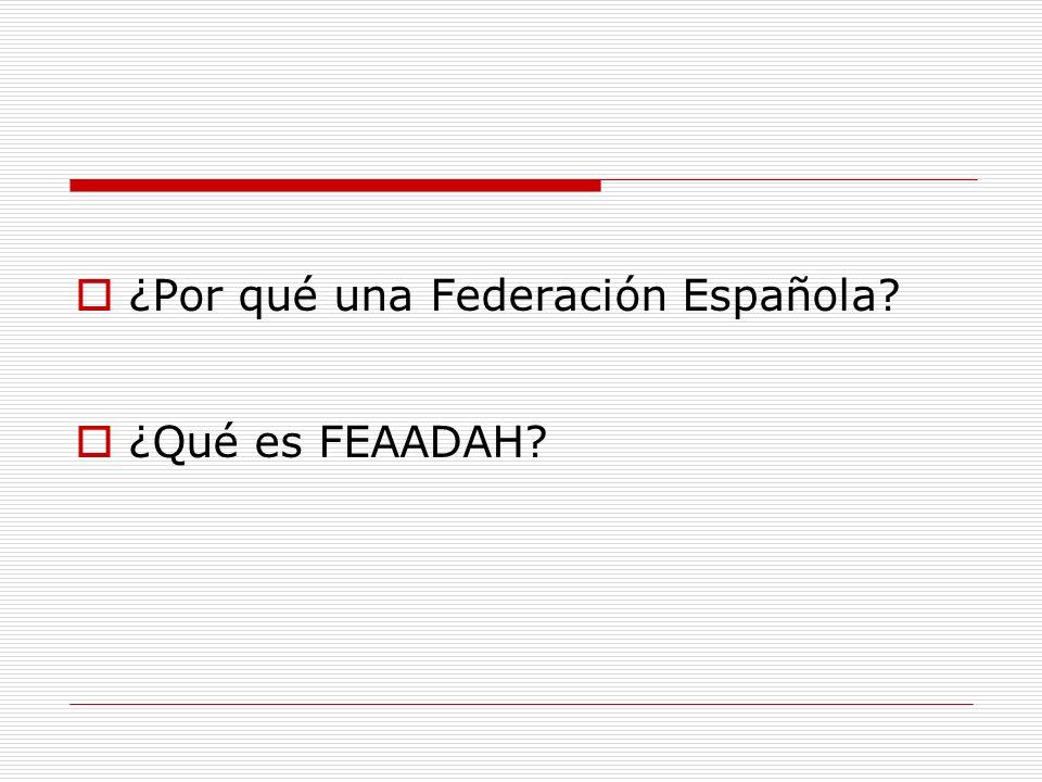 ¿Por qué una Federación Española? ¿Qué es FEAADAH?