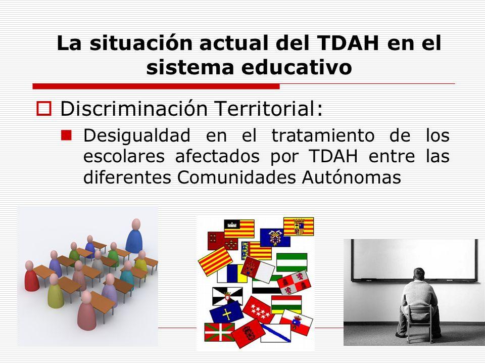 La situación actual del TDAH en el sistema educativo Discriminación Territorial: Desigualdad en el tratamiento de los escolares afectados por TDAH ent