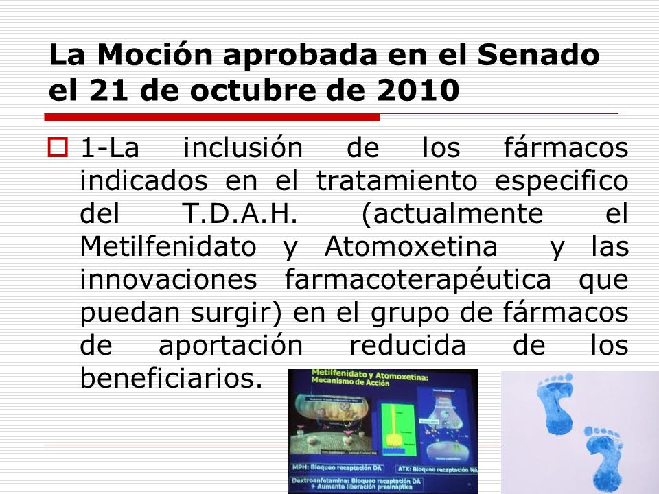 La Moción aprobada en el Senado el 21 de octubre de 2010 1-La inclusión de los fármacos indicados en el tratamiento especifico del T.D.A.H. (actualmen