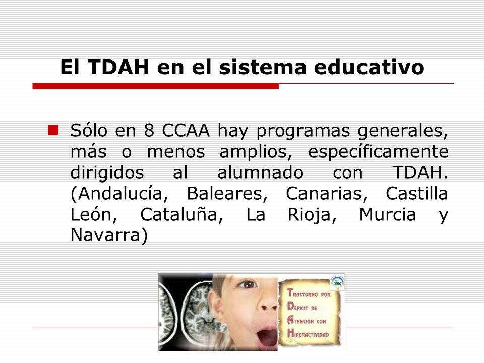 El TDAH en el sistema educativo Sólo en 8 CCAA hay programas generales, más o menos amplios, específicamente dirigidos al alumnado con TDAH. (Andalucí