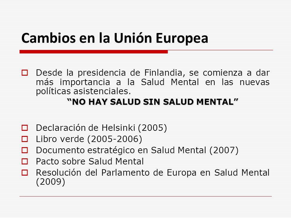Cambios en la Unión Europea Desde la presidencia de Finlandia, se comienza a dar más importancia a la Salud Mental en las nuevas políticas asistenciales.