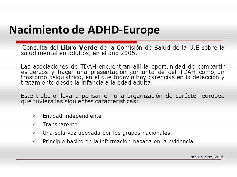 Nacimiento de ADHD-Europe C onsulta del Libro Verde de la Comisión de Salud de la U.E sobre la salud mental en adultos, en el año 2005. Las asociacion