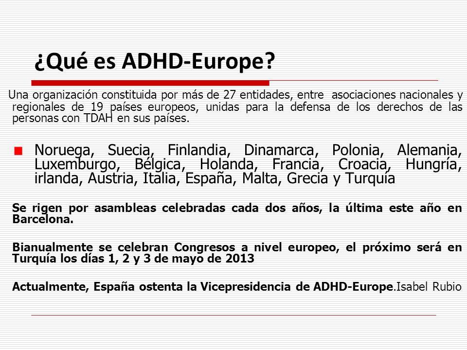¿Qué es ADHD-Europe? Una organización constituida por más de 27 entidades, entre asociaciones nacionales y regionales de 19 países europeos, unidas pa