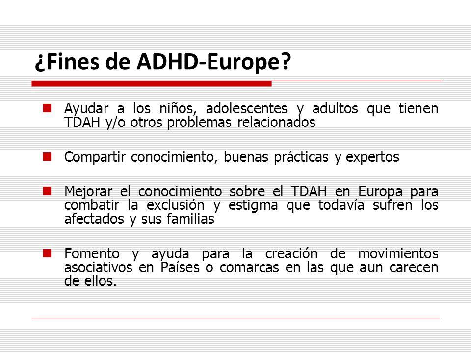 ¿Fines de ADHD-Europe? Ayudar a los niños, adolescentes y adultos que tienen TDAH y/o otros problemas relacionados Compartir conocimiento, buenas prác