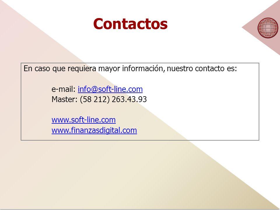 Contactos En caso que requiera mayor información, nuestro contacto es: e-mail: info@soft-line.cominfo@soft-line.com Master: (58 212) 263.43.93 www.soft-line.com www.finanzasdigital.com