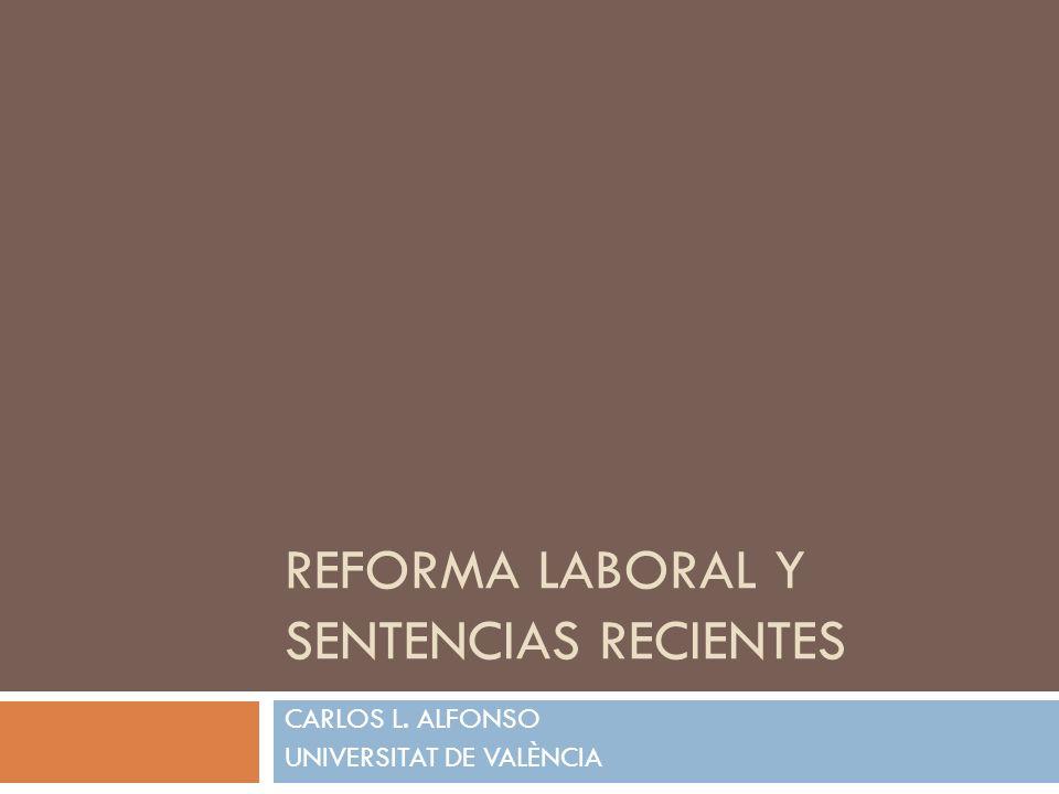 REFORMA LABORAL Y SENTENCIAS RECIENTES CARLOS L. ALFONSO UNIVERSITAT DE VALÈNCIA