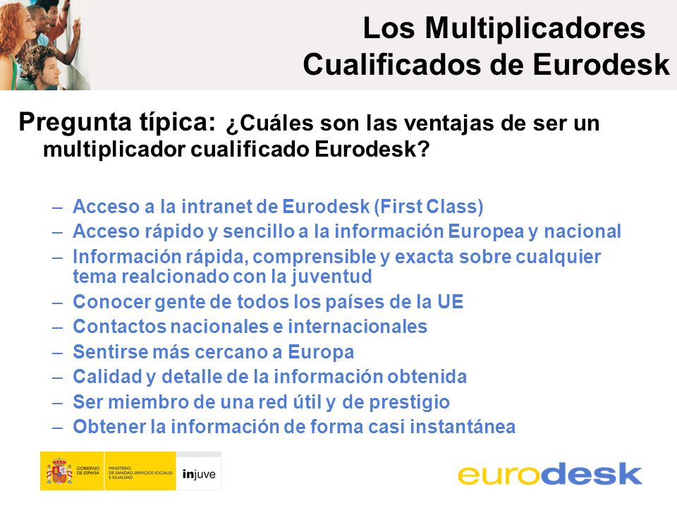 Los Multiplicadores Cualificados de Eurodesk Pregunta típica: ¿Cuáles son las ventajas de ser un multiplicador cualificado Eurodesk.