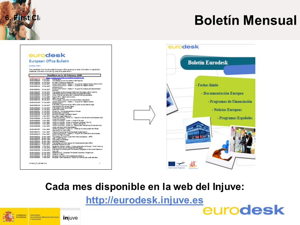 Cada mes disponible en la web del Injuve: http://eurodesk.injuve.es 6. First Class Boletín Mensual