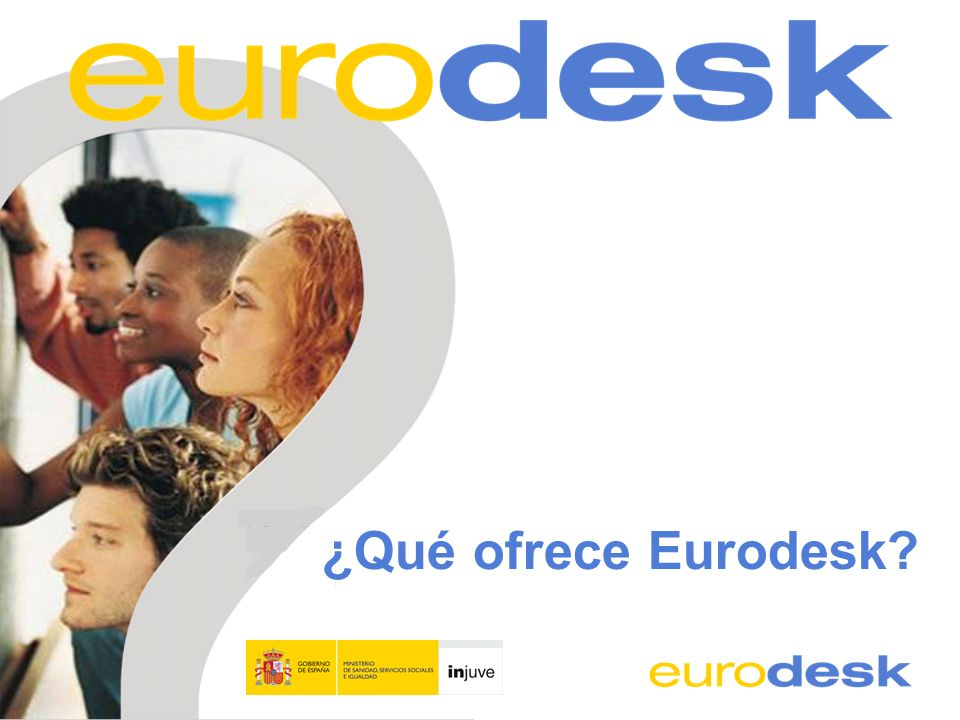Servicios de Eurodesk Respuesta de dudas Acceso a información europea y búsqueda de oportunidades Eventos, publicaciones y promociones europeas Formación, soporte técnico y ayuda en red Para jóvenes y aquellos que trabajan con ellos Cualquiera que sea la pregunta ….