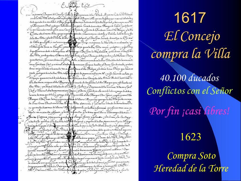 1617 El Concejo compra la Villa 40.100 ducados Conflictos con el Señor 1623 Compra Soto Heredad de la Torre Por fin ¡casi libres!