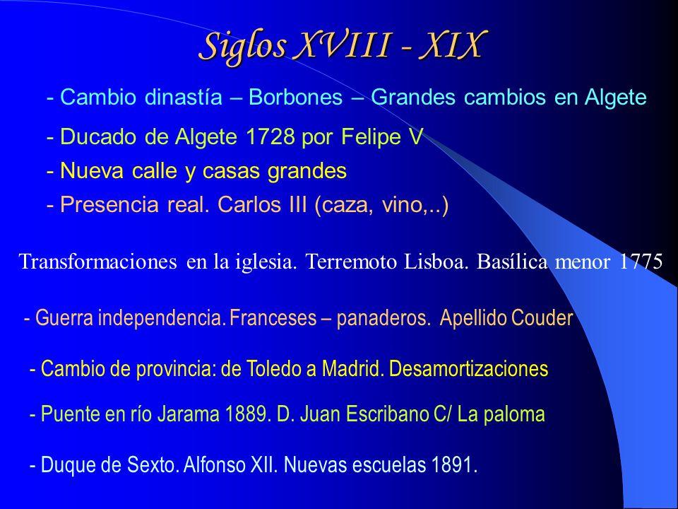 Siglos XVIII - XIX - Cambio dinastía – Borbones – Grandes cambios en Algete Transformaciones en la iglesia.