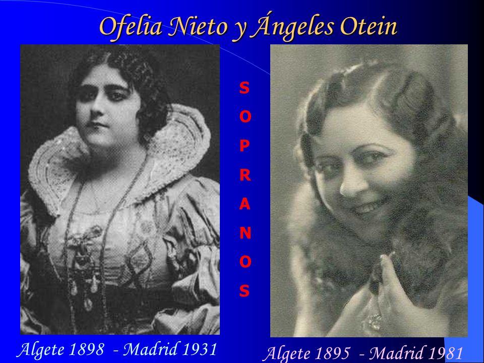 Ofelia Nieto y Ángeles Otein Algete 1898 - Madrid 1931 Algete 1895 - Madrid 1981 SOPRANOSSOPRANOS