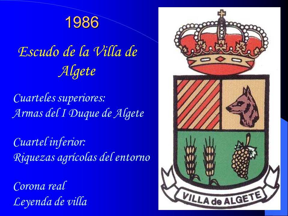 1986 Escudo de la Villa de Algete Cuarteles superiores: Armas del I Duque de Algete Cuartel inferior: Riquezas agrícolas del entorno Corona real Leyenda de villa