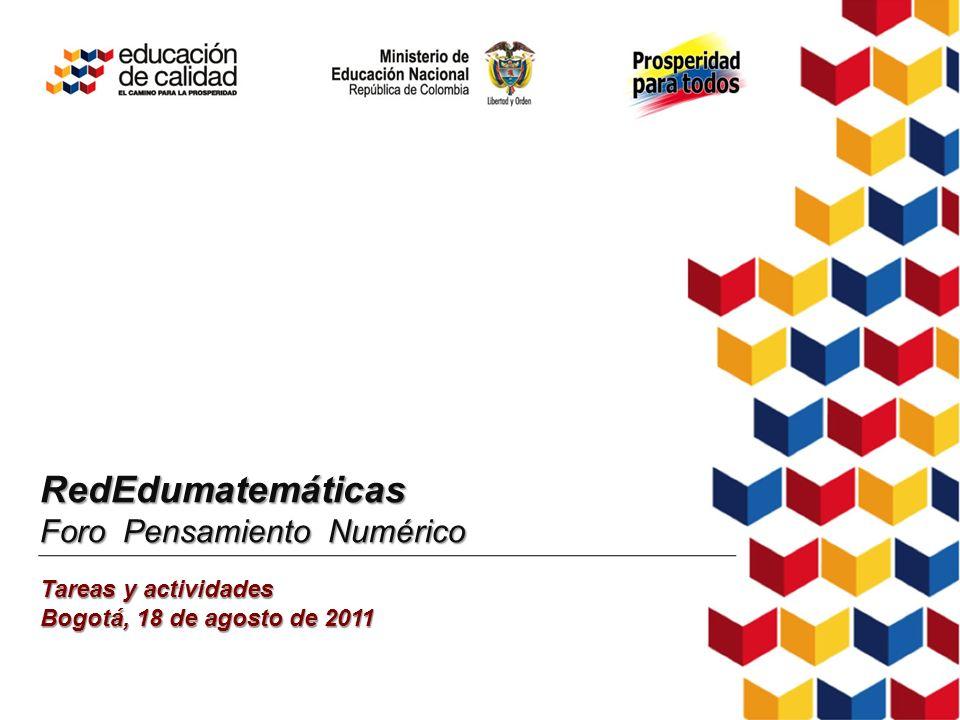RedEdumatemáticas Foro Pensamiento Numérico Tareas y actividades Bogotá, 18 de agosto de 2011