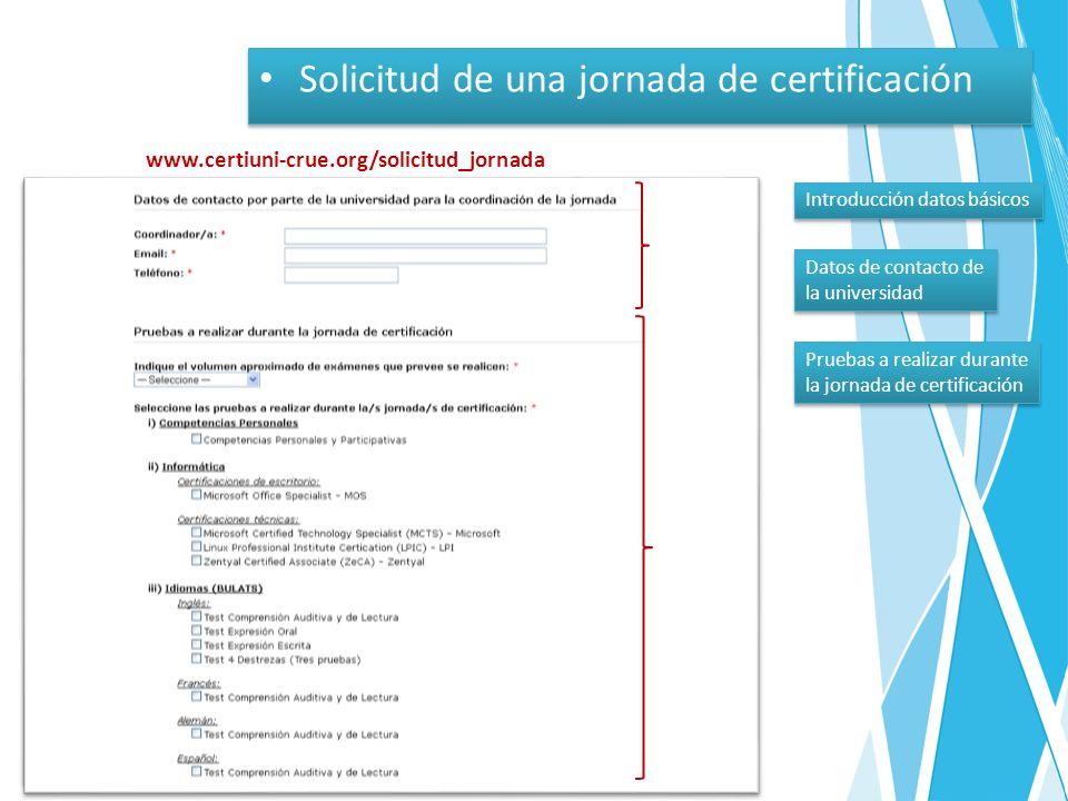 www.certiuni-crue.org/solicitud_jornada Solicitud de una jornada de certificación Introducción datos básicos Datos de contacto de la universidad Datos de contacto de la universidad Pruebas a realizar durante la jornada de certificación Pruebas a realizar durante la jornada de certificación