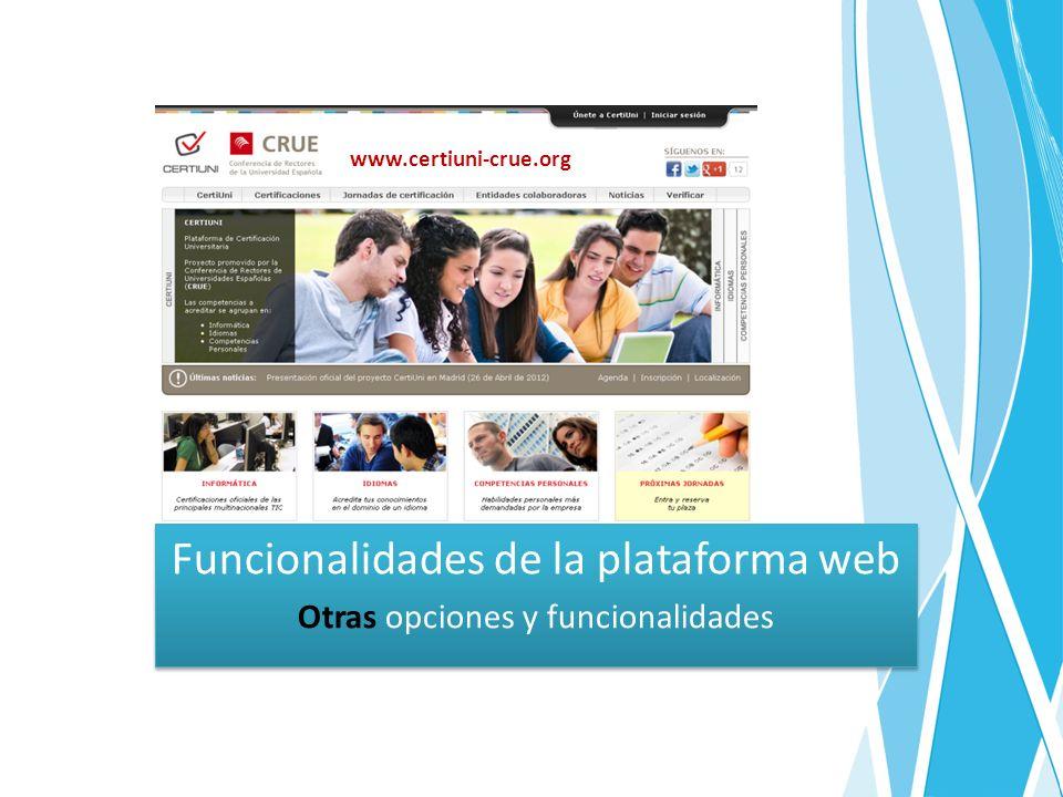 Funcionalidades de la plataforma web Otras opciones y funcionalidades Funcionalidades de la plataforma web Otras opciones y funcionalidades www.certiuni-crue.org