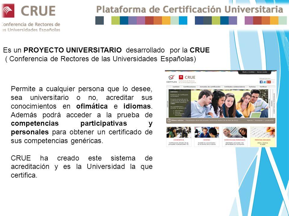 Es un PROYECTO UNIVERSITARIO desarrollado por la CRUE ( Conferencia de Rectores de las Universidades Españolas) Permite a cualquier persona que lo desee, sea universitario o no, acreditar sus conocimientos en ofimática e idiomas.