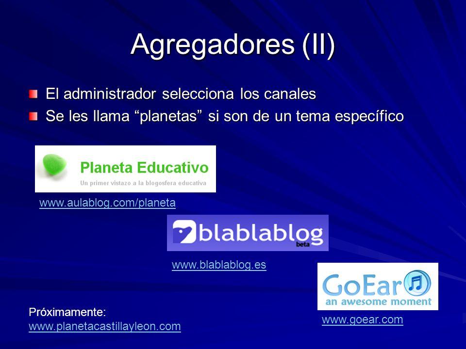 Agregadores (II) El administrador selecciona los canales Se les llama planetas si son de un tema específico www.aulablog.com/planeta www.blablablog.es