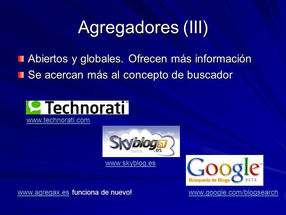 Agregadores (III) Abiertos y globales. Ofrecen más información Se acercan más al concepto de buscador www.agregax.eswww.agregax.es funciona de nuevo!