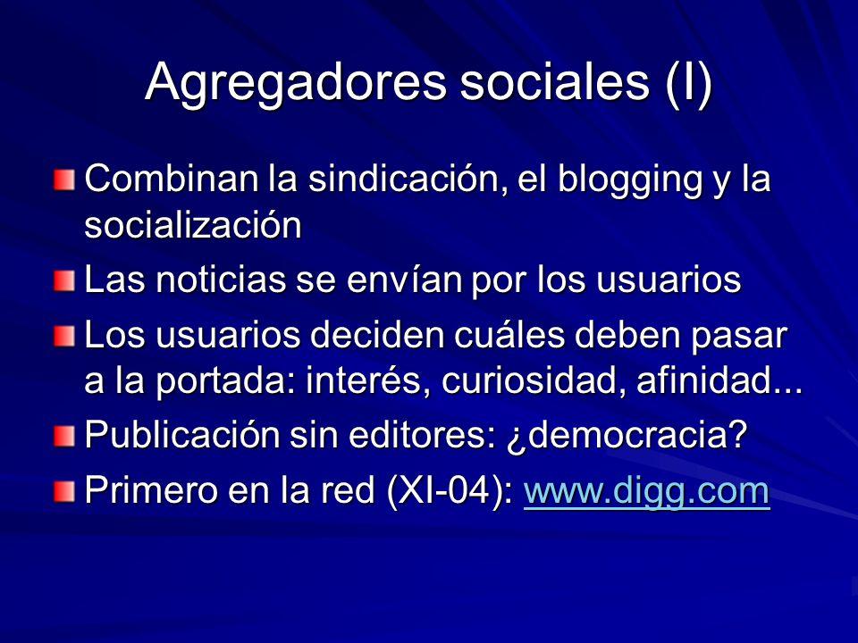 Agregadores sociales (I) Combinan la sindicación, el blogging y la socialización Las noticias se envían por los usuarios Los usuarios deciden cuáles d